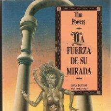 Libros de segunda mano: LA FUERZA DE SU MIRADA. TIM POWERS. MARTINEZ ROCA GRAN FANTASY TAPA DURA CON SOBRECUBIERTA. Lote 41278613