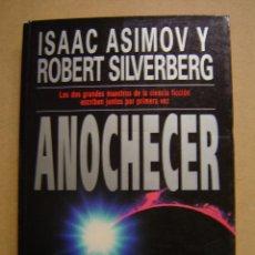 Libros de segunda mano: ANOCHECER - ISAAC ASIMOV Y ROBERT SILVERBERG. Lote 72736758
