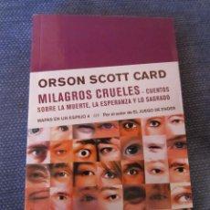 Libros de segunda mano: MILAGROS CRUELES- MAPAS EN UN ESPEJO 4- ORSON SCOTT CARD. Lote 42112125