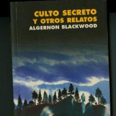 Libros de segunda mano: CULTO SECRETO Y OTROS RELATOS - ALGERNON BLACKWOOD (BILIOTECA DE FANTASÍA Y TERROR, NUEVO). Lote 44171681