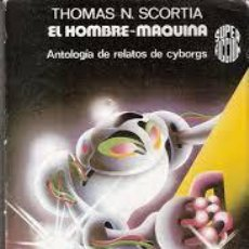 Libros de segunda mano: EL HOMBRE-MAQUINA, THOMAS N. SCORTIA, SUPER FICCION. Lote 44754272