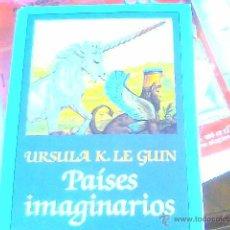 Libros de segunda mano: URSULA K. LE GUIN - PAÍSES IMAGINARIOS. Lote 45417215