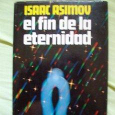 Libros de segunda mano: EL FIN DE LA ETERNIDAD ISAAC ASIMOV 1981. Lote 46008706