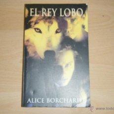 Libros de segunda mano: EL REY LOBO, ALICE BORCHARD, LA FACTORIA EN RUSTICA.. Lote 48436227