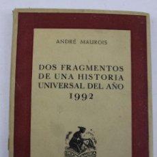 Libros de segunda mano: L- 812.ANDRÉ MAUROIS . DOS FRAGMENTOS DE UNA Hª UNIVERSAL DEL AÑO 1992. ED. NAUSICA 1943. 2ª EDICIÓN. Lote 48864838