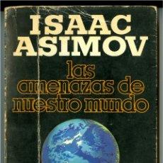 Libros de segunda mano: LAS AMENAZAS DE NUESTRO MUNDO - ISAAC ASIMOV . Lote 49699241