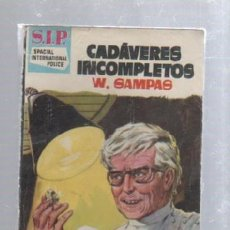Libros de segunda mano: S.I.P. SPACIAL INTERNATIONAL POLICE. Nº 63. CADAVERES INCOMPLETOS. MUY BUEN ESTADO. Lote 49749937