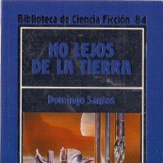 Libros de segunda mano: DOMINGO SANTOS : NO LEJOS DE LA TIERRA. (EDICIONES ORBIS, BIBLIOTECA DE CIENCIA FICCIÓN, 1986) . Lote 102961346