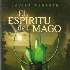 Libros de segunda mano: JAVIER NEGRETE-EL ESPÍRITU DEL MAGO.EDICIONES MINOTAURO.LITERATURA FANTÁSTICA.2008.. Lote 52842789