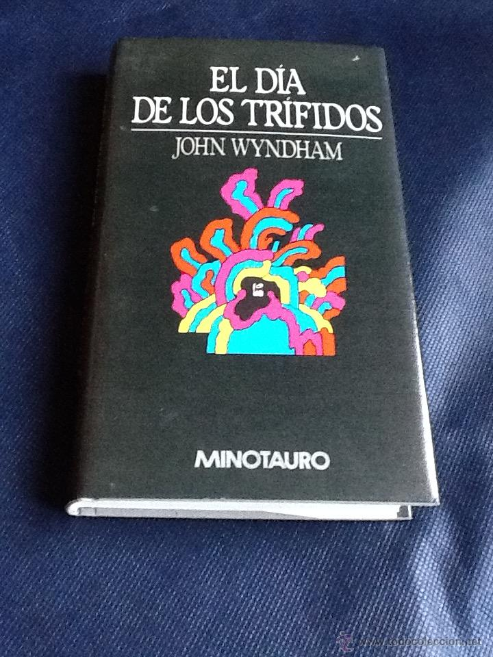 EL DIA DE LOS TRIFIDOS. JOHN WYNDHAM. DIFICIL EN ESTA EDICION (Libros de Segunda Mano (posteriores a 1936) - Literatura - Narrativa - Ciencia Ficción y Fantasía)