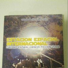 Libros de segunda mano: CIENCIA FICCION PREMIO ESPIRAL CIENCIA FICCION 2002 ESTACION ESPACIAL INTERNACIONAL. Lote 53174412