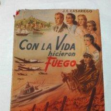 Libros de segunda mano: CON LA VIDA HICIERON FUEGO - J. E. CASARIEGO - 1ª EDICION - FIRMADA Y DEDICADA POR EL AUTOR - 1953 -. Lote 53815997