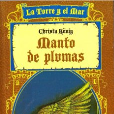 Libros de segunda mano: NOVELA MANTO DE PLUMAS - CHRISTA KONIG; LA TORRE Y EL MAR, Nº 1, ED. EVEREST. Lote 179264303