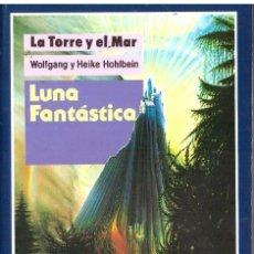 Libros de segunda mano: NOVELA LUNA FANTASTICA - WOLFGANG Y HEIKE HOHLBEIN; LA TORRE Y EL MAR, Nº 10, ED. EVEREST. Lote 179264447