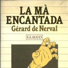 Libros de segunda mano: LA MÀ ENCANTADA - GÉRARD DE NERVAL - EDITORIAL LAERTES. COLECCIÓN ELS LLIBRES DE GLAUCO - 1984. Lote 55139362