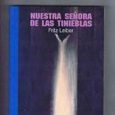 Libros de segunda mano: NUESTRA SEÑORA DE LAS TINIEBLAS. FRITZ LEIBER. Lote 55555166