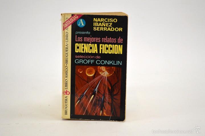 CIENCIA FICCIÓN - LOS MEJORES RELATOS - NARCISO IBAÑEZ SERRADOR -SELECCIÓN GROFF CONKLIN - BRUGERA (Libros de Segunda Mano (posteriores a 1936) - Literatura - Narrativa - Ciencia Ficción y Fantasía)
