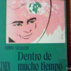 Libros de segunda mano: DENTRO DE MUCHO TIEMPO, POR TOMÁS SALVADOR - LUMEN - ILUSTRACIONESDE MIÑARRO - BARCELONA - 1961. Lote 57663613