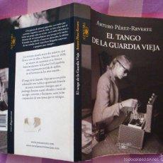 Libros de segunda mano: ARTURO PÉREZ REVERTE-2012-EL TANGO DE LA GUARDIA VIEJA-ALFAGUARA-¡OFERTA + DE 4 LIBROS DESCUENTO 30%. Lote 57676368