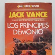 Libros de segunda mano: LOS PRÍNCIPES DEMONIO - JACK VANCE - GRAN SUPER FICCION - ED. MARTÍNEZ ROCA - 1988.. Lote 57714001
