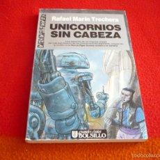 Libros de segunda mano: UNICORNIOS SIN CABEZA ( RAFAEL MARTIN TRECHERA ) ¡BUEN ESTADO! CIENCIA FICCION ULTRAMAR. Lote 57901560