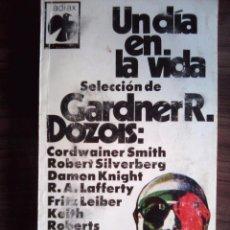 Libros de segunda mano: UN DIA EN LA VIDA SELECCION DE GARDNER R. DOZOIS, 7 RELATOS - ANTOLOGIA. Lote 63018000