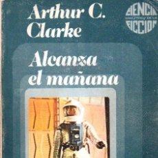 Libros de segunda mano: ARTHUR CLARKE : ALCANZA EL MAÑANA (ULTRAMAR, 1977) PRIMERA EDICIÓN. Lote 63121280