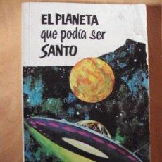 Libros de segunda mano: EL PLANETA QUE PODÍA SER SANTO (1967) . Lote 65994898