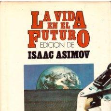 Libros de segunda mano: LIBRO LA VIDA EN EL FUTURO - EDICION DE ISAAC ASIMOV; HUMANIDAD 2000 DEBATE/CIRCULO. Lote 69310433