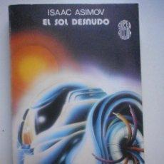 Libros de segunda mano: EL SOL DESNUDO. ISAAC ASIMOV. Lote 195220518