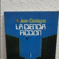 Libros de segunda mano: LA CIENCIA FICCION 292. JOHN GATTEGNO. FONDO DE CULTURA ECONOMICA MEXICO 1985 1ª ED EN ESPAÑOL.. Lote 72570367