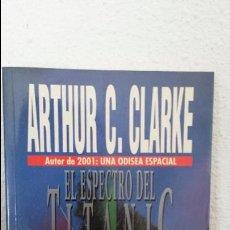 Libros de segunda mano: EL ESPECTRO DEL TITANIC. ARTHUR C. CLARKE. AUTOR DE 2001: UNA ODISEA ESPACIAL. PLAZA JANES 1991.. Lote 75318219