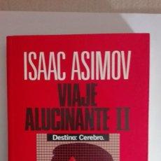 Libros de segunda mano: ISAAC ASIMOV VIAJE ALUCINANTE II DESTINO CEREBRO. Lote 76584407