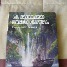 Libros de segunda mano: EL FABULOSO BARCO FLUVIAL - PHILIP JOSE FARMER - NUEVO. Lote 150457877