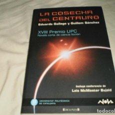 Libros de segunda mano: LA COSECHA DEL CENTAURO (XVIII PREMIO UPC) EDUARDO GALLEGO Y GUILLEM SÁNCHEZ EDICIONES B 2009. Lote 87207604