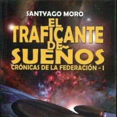 Libros de segunda mano: MORO, SANTYAGO: EL TRAFICANTE DE SUEÑOS. CRÓNICAS DE LA FEDERACIÓN - I. Lote 89789244