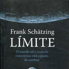 Libros de segunda mano: SCHÄTZING, FRANK: LÍMITE. EL MUNDO TAL Y COMO LO CONOCEMOS ESTÁ A PUNTO DE CAMBIAR. Lote 89869416