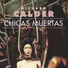 Libros de segunda mano: CHICAS MUERTAS. RICHARD CALDER. Lote 90468189