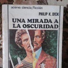 Libros de segunda mano: UNA MIRADA A LA OSCURIDAD, DE PHILIP K. DICK. ACERVO CIENCIA FICCIÓN, 1980.. Lote 94227270