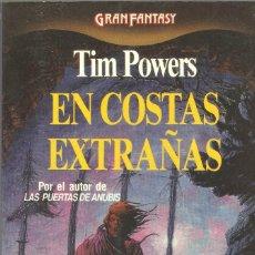 Libros de segunda mano: EN COSTAS EXTRAÑAS - TIM POWERS - COL. GRAN FANTASY - EDT. MARTÍNEZ ROCA, 1ª ED. 1990.. Lote 96059223