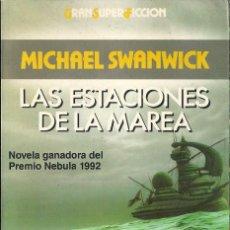 Libros de segunda mano: MICHAEL SWANWICK-LAS ESTACIONES DE LA MAREA.GRAN SUPER FICCIÓN.MARTINEZ ROCA.1993.. Lote 97684219