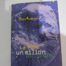 Libros de segunda mano: LA NAVE DE UN MILLON DE AÑOS- POUL ANDERSON- EDICIONES B- 1ª EDICION 1997. Lote 98608691
