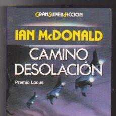 Libros de segunda mano: CAMINO DESOLACIÓN. IAN MCDONALD. MARTÍNEZ ROCA 1992. SIN USAR. . Lote 98712595