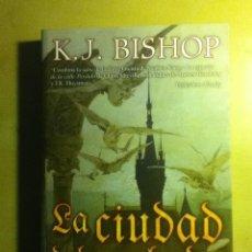Libros de segunda mano: LA CIUDAD DEL GRABADO. K. J. BISHOP. BIBLIOPOLIS FANTÁSTICA. Lote 99283235