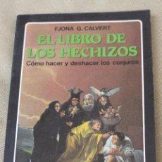 Libros de segunda mano: EL LIBRO DE LOS HECHIZOS. COMO HACER Y DESHACER LOS CONJUROS.. Lote 101026007