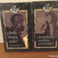 Libros de segunda mano: ARDE BRUJA ARDE + ¡ARRASTRATE,SOMBRA,ARRASTRATE! - ABRAHAM MERRITT- ULTIMA THULE , ANAYA. Lote 101655115