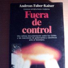 Libros de segunda mano: LIBRO. FUERA DE CONTROL. ANDREAS FABER-KAISER. EDITORIAL PLANETA. PRIMERA EDICIÓN. AÑO 1984.. Lote 103982355