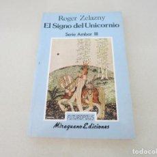 Libros de segunda mano: CIENCIA FICCION FANTASIA ROGER ZELAZNY EL SIGNO DEL UNICORNIO SERIE AMBAR III. Lote 104504919