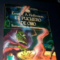 Libros de segunda mano: EL PUCHERO DE ORO - ERNST T.A. HOFFMANN - ILUSTRACIONES ANTONI GARCÉS - EDITORIAL LABOR. Lote 104563131