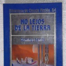 Libros de segunda mano: NOVELA NO LEJOS DE LA TIERRA - DOMINGO SANTOS; ORBIS BIBLIOTECA DE CIENCIA FICCION, Nº 84. Lote 110060287